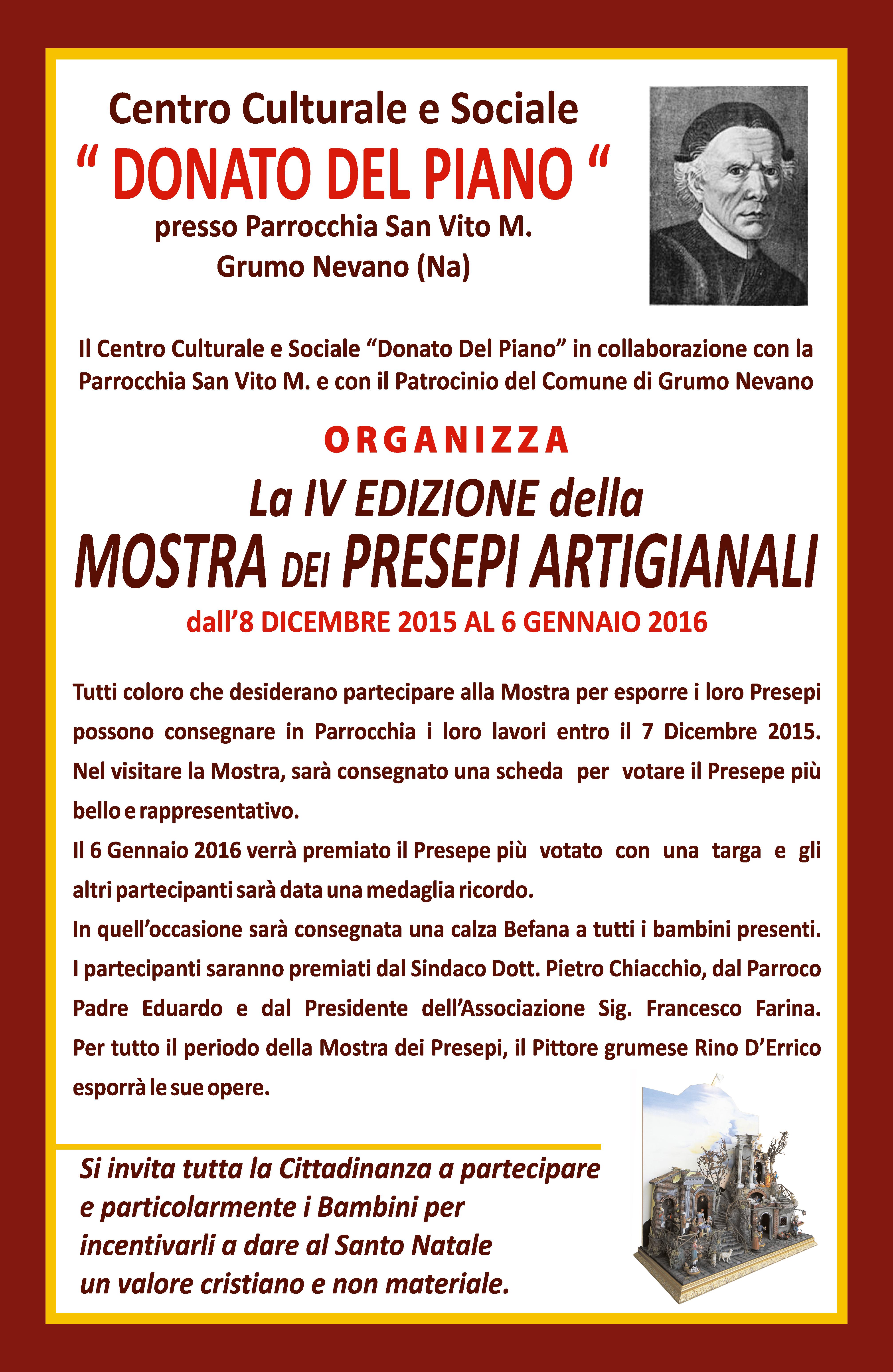 Con il patrocinio del comune di Grumo Nevano il circolo DONATO DEL PIANO organizza, presso parrocchia san vito martire, IV edizione della mostra dei presepi artigianali dall'8 dicembre 2015 al 6 gennaio 2016.