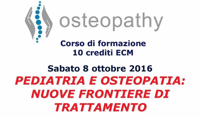 """BROCHURE INFORMATIVA del corso """"Pediatria ed Osteopatia, nuove frontiere di trattamento"""", Sabato 08 Ottobre 2016"""