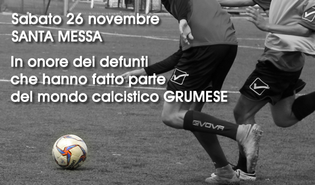 Grumo Nevano, sabato 26 novembre ore 18.00, partecipazione del Sindaco dott. CHIACCHIO alla SANTA MESSA in onore del mondo calcistico GRUMESE