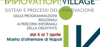 Parte Innovation Village, 3 giorni dedicati a: futuro, economia, Imprenditori,start up e Regione, dal 5 al 7 aprile alla Mostra d'oltremare di Napoli